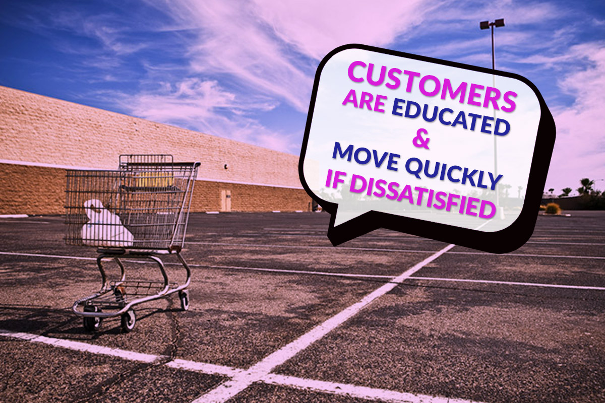 customers move quickly if dissatisfied